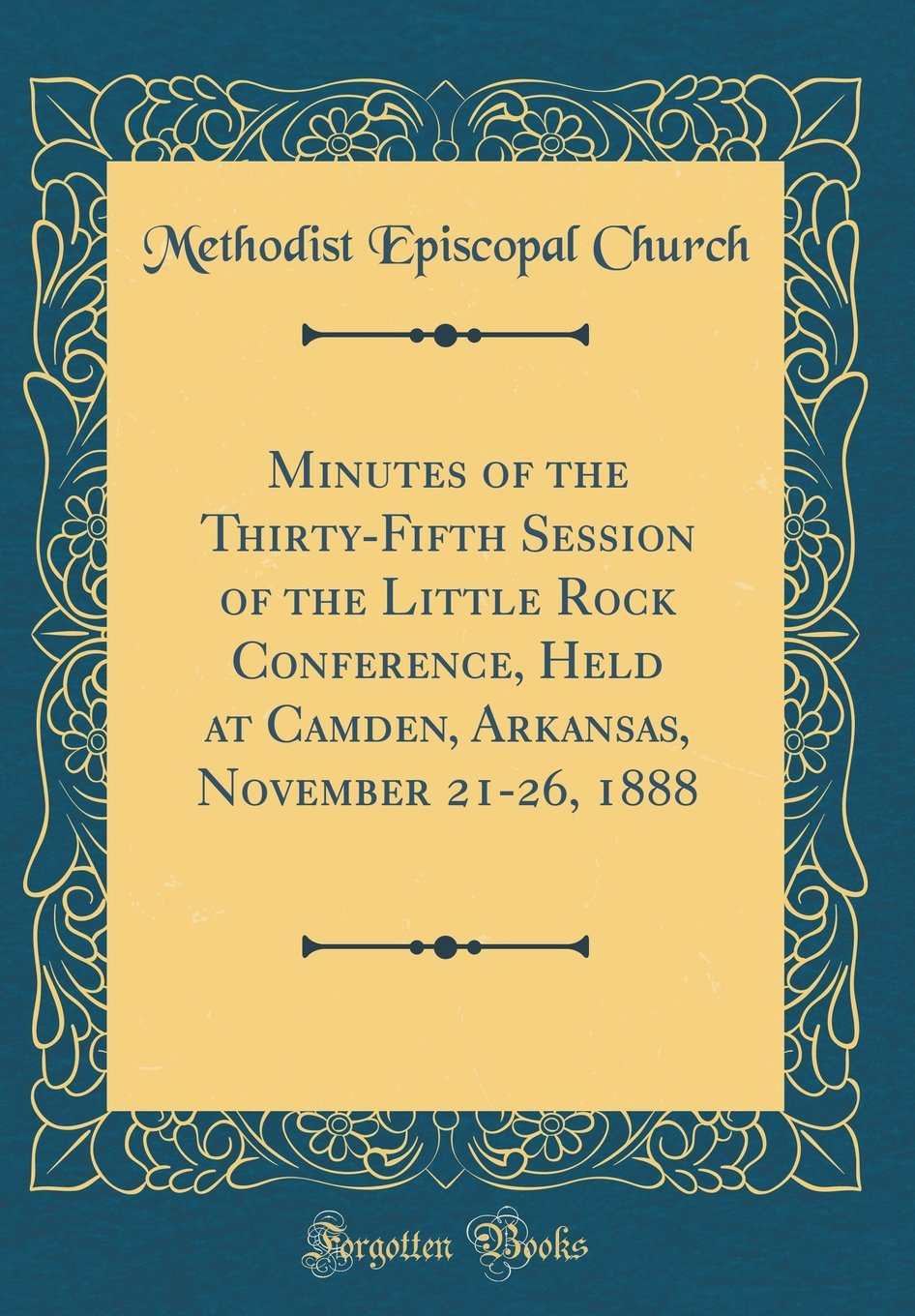 Minutes of the Thirty-Fifth Session of the Little Rock Conference, Held at Camden, Arkansas, November 21-26, 1888 (Classic Reprint) PDF