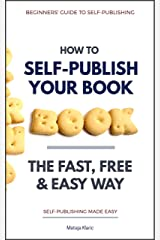 How to Self-Publish Your Book: The Fast, Free & Easy Way (Self-Publishing Made Easy Book 1) Kindle Edition