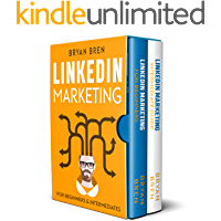 LinkedIn Marketing - Mastery : 2 Book In 1 - The Guides To LinkedIn For Beginners And Intermediates, Learn How To Optimize Your Profile, Lead Generate, Develop Your Skills And Grow Your Business