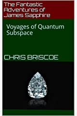 The Fantastic Adventures of James Sapphire: Voyages of Quantum Subspace (Sapphire Adventure Series) Kindle Edition