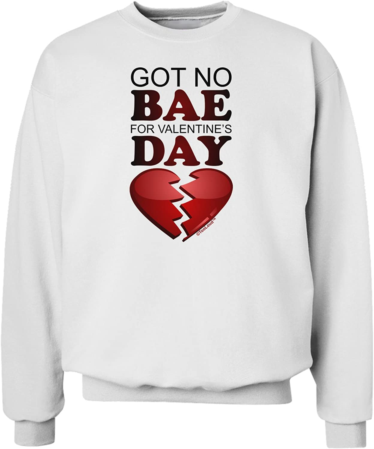 TooLoud No Bae for Valentines Day Sweatshirt