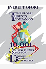 The Global Student's Companion: 10,001 Timeless Themes and Topics for Dialogue, Discussion, and Debate Practice Kindle Edition