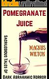 Pomegranate Juice: Sacrilegious Tales of Dark Abrahamic Horror