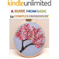 A guide from Basic to Complex Embroidery Stitches (English Edition)