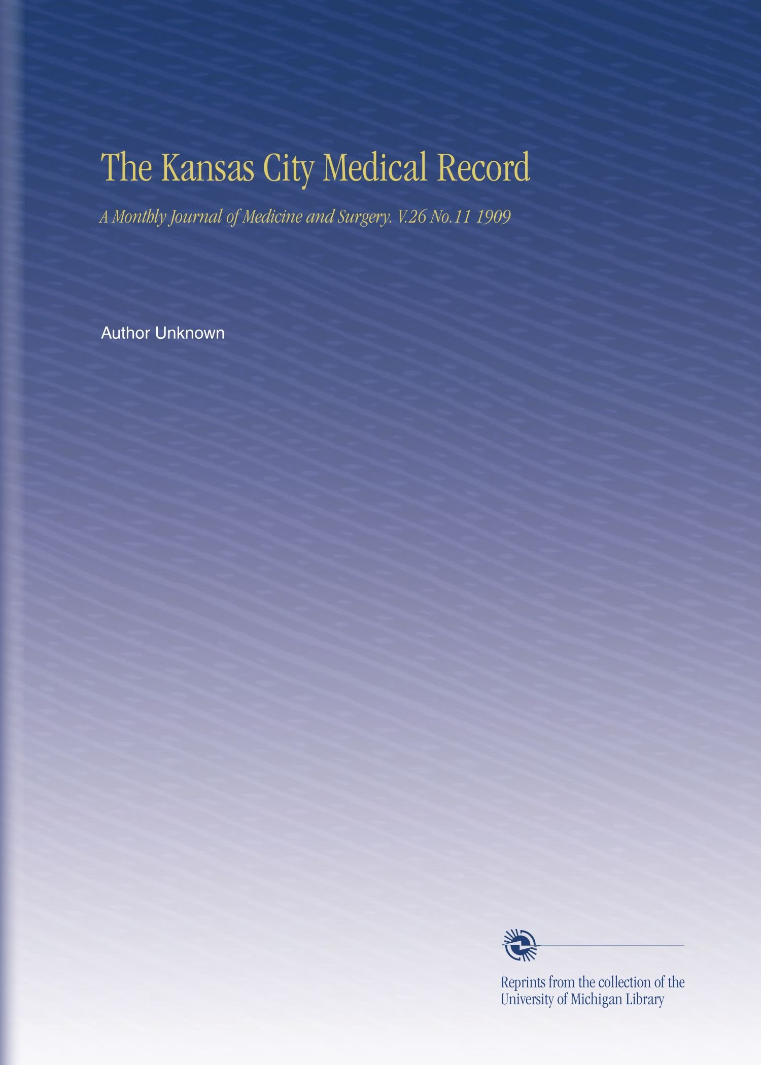 Read Online The Kansas City Medical Record: A Monthly Journal of Medicine and Surgery. V.26 No.11 1909 pdf