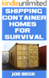 Shipping Container Homes For Survival: The Top Advantages Of Shipping Container Homes For Preppers For Sustainable Living and Bug Out Shelters During Disaster ... Tips On How To Plan One) (English Edition)