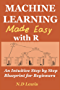 Machine Learning Made Easy with R: An Intuitive Step by Step Blueprint for Beginners (English Edition)