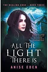 All the Light There Is: The Healing Edge - Book Three Paperback