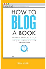 How to Blog a Book Revised and Expanded Edition: Write, Publish, and Promote Your Work One Post at a Time Kindle Edition