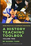 A History Teaching Toolbox: Volume Two: Even More Practical Classroom Strategies: Volume 2