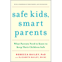 Safe Kids, Smart Parents: What Parents Need to Know to Keep Their Children Safe (English Edition)