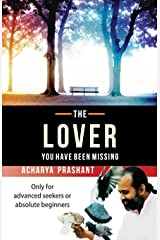The Lover: You Have Been Missing: Feel the Power of Untold Secrets of Love Inside You Which Leaves You Remarkably Acceptable, Socially Sound, and Happy Paperback