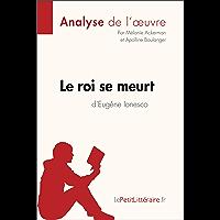 Le roi se meurt d'Eugène Ionesco (Analyse de l'oeuvre): Comprendre la littérature avec lePetitLittéraire.fr (Fiche de lecture)