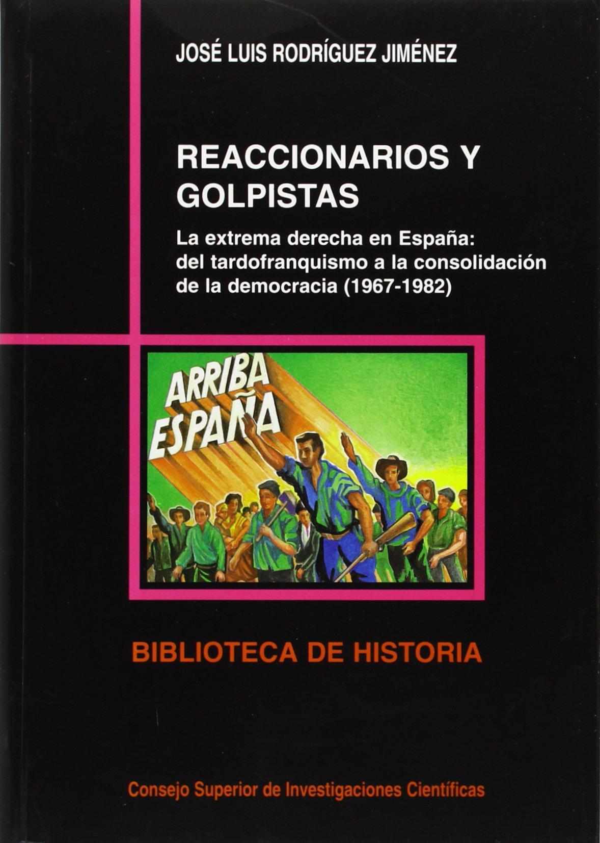 Reaccionarios y golpistas: La extrema derecha en España: del tardofranquismo a la consolidación de la democracia 1967-1982 Biblioteca de Historia: Amazon.es: Rodríguez Jiménez, José Luis: Libros