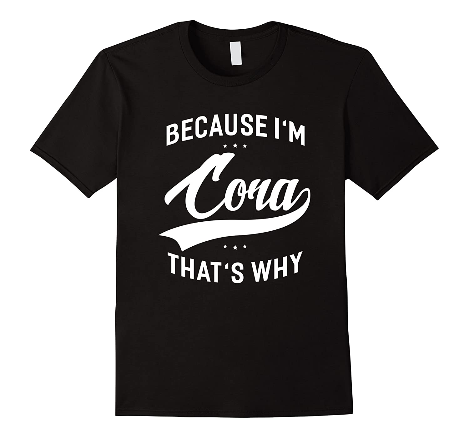 Because I'm Cora That's Why First Name - Ladies T-Shirt-Art