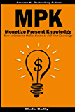 Monetize Present Knowledge: How to Create an Online Course to Sell What You Know