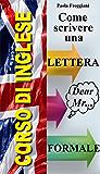 Corso di Inglese: Come scrivere una lettera formale (Italian Edition)