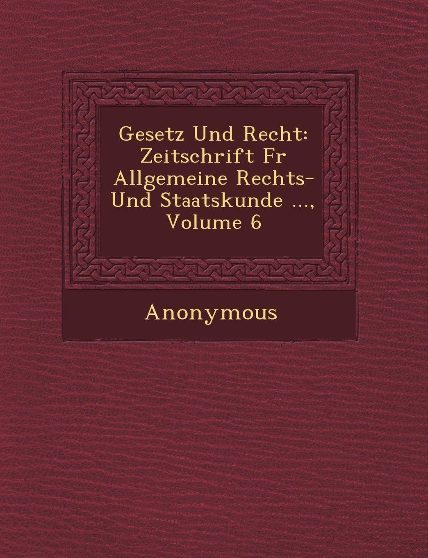 Read Online Gesetz Und Recht: Zeitschrift Fur Allgemeine Rechts- Und Staatskunde ..., Volume 6 (German Edition) ebook