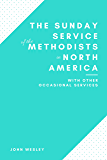 The Sunday Service of the Methodists in North America with Other Occasional Services