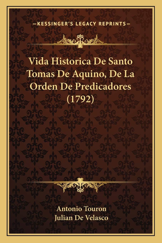 Vida Historica de Santo Tomas de Aquino, de La Orden de Pred ...
