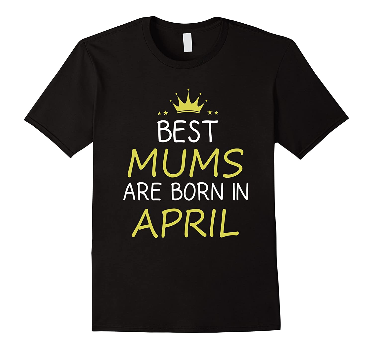 Best Mums Are Born in April Birthday Gifts T shirt-TH