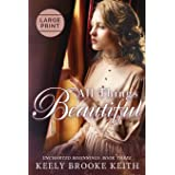 All Things Beautiful: Large Print (Uncharted Beginnings)