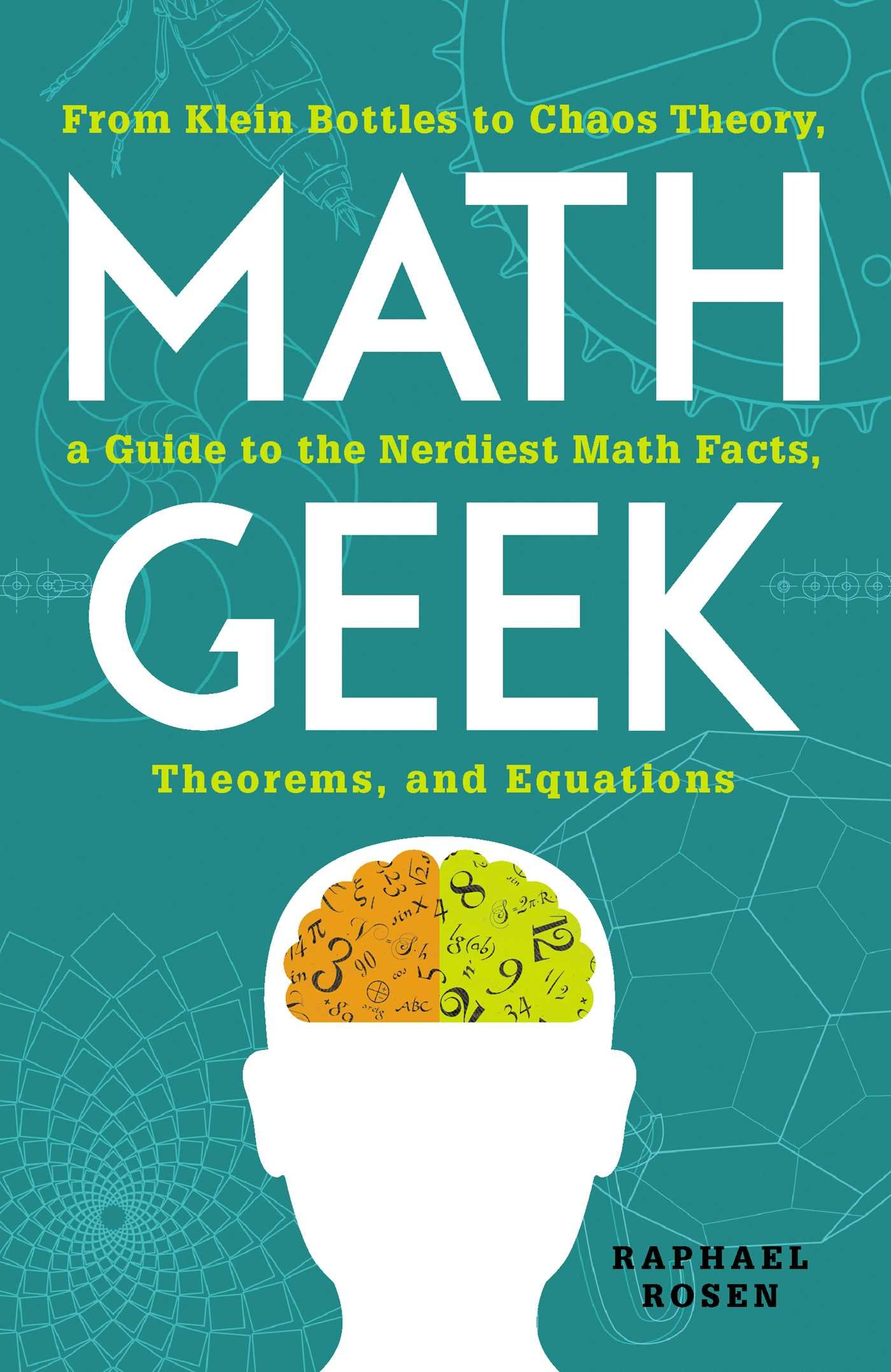 Math Geek: From Klein Bottles to Chaos Theory, a Guide to