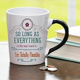 So Long As Everything Is The Way I Want It, I'm Totally Flexible Mug, Humor Coffee Cup, Humor Mug, Ceramic Mug, Custom Humor Gifts By Tumbleweed