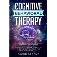 Cognitive Behavioral Therapy : The 21 Day CBT Workbook for Overcoming Fear, Anxiety...