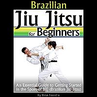 Brazilian Jiu Jitsu for Beginners: An Essential Guide to Getting Started in the Sport of BJJ - ( Brazilian Jiu-Jitsu ) (English Edition)