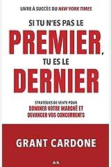 Si tu n'es pas le premier, tu es le dernier: Stratégies de vente pour dominer votre marché et devancer vos concurrents (French Edition) Kindle Edition