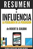 """Resumen de """"Influencia: La Psicología De La Persuasión"""" (Influence): de Robert B. Cialdini"""