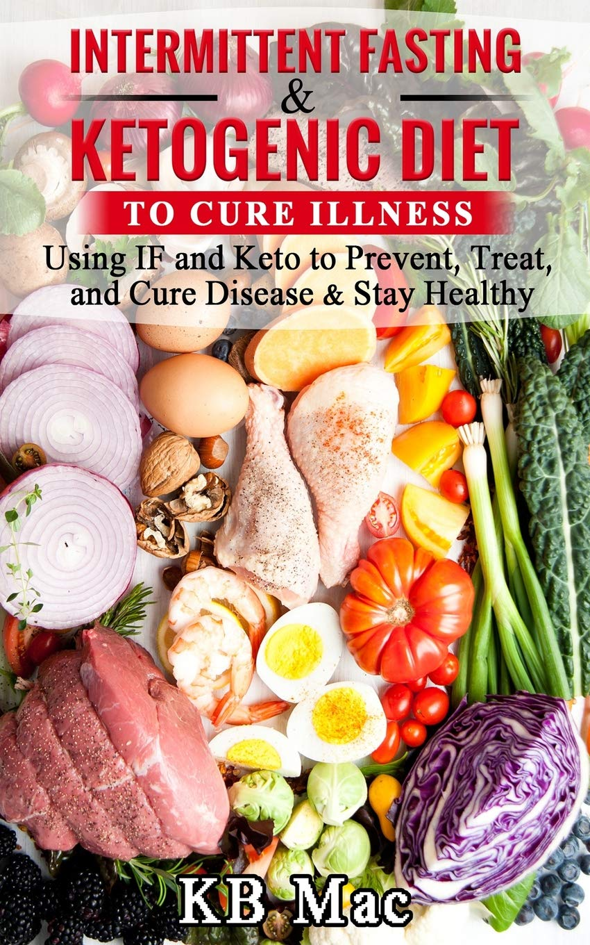 Intermittent Fasting and Ketogenic Diet to Cure Illness: Using IF