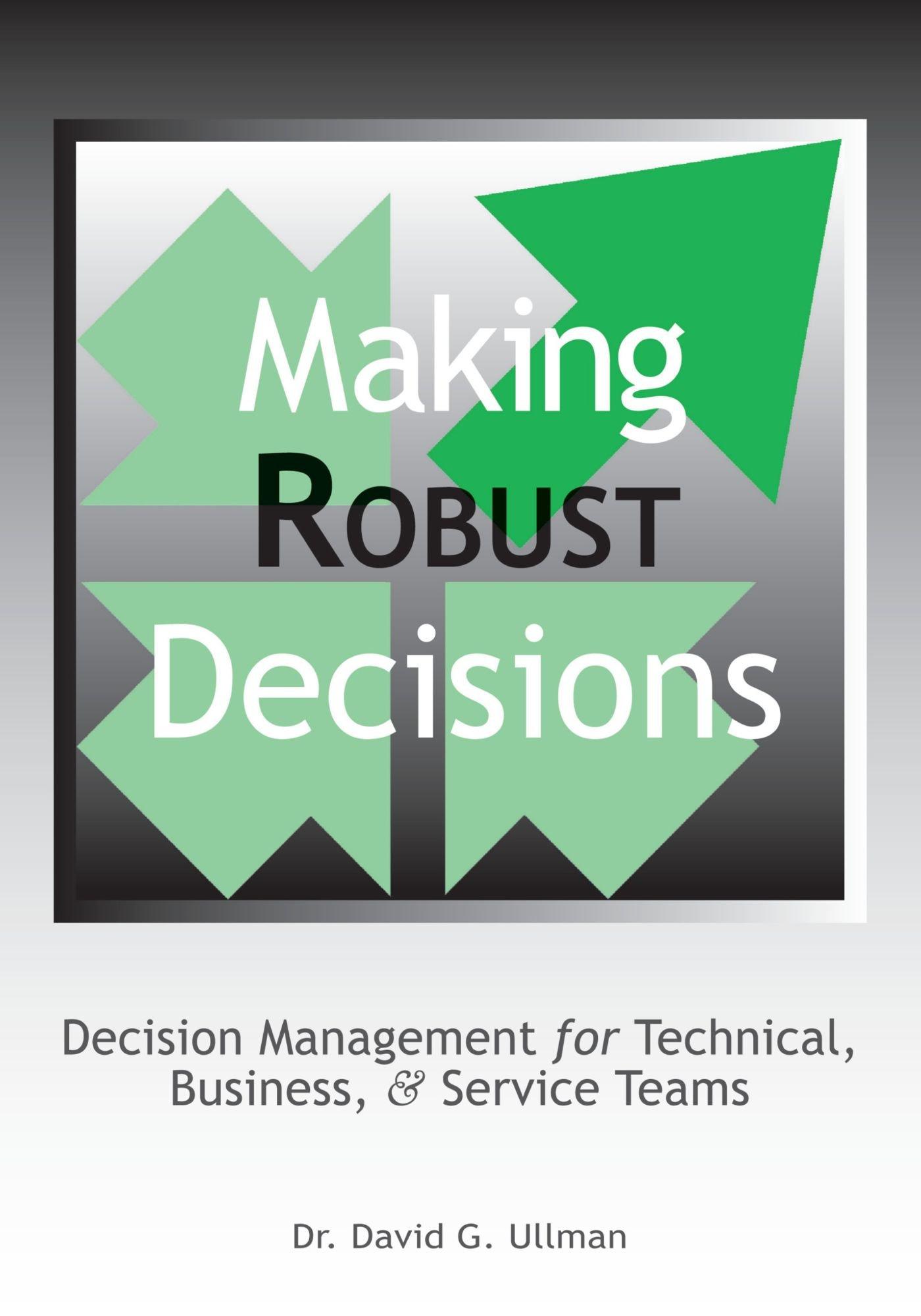 Making Robust Decisions: Decision Management For Technical, Business, & Service Teams pdf epub