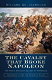 The Cavalry that Broke Napoleon: The King's Dragoon Guards at Waterloo
