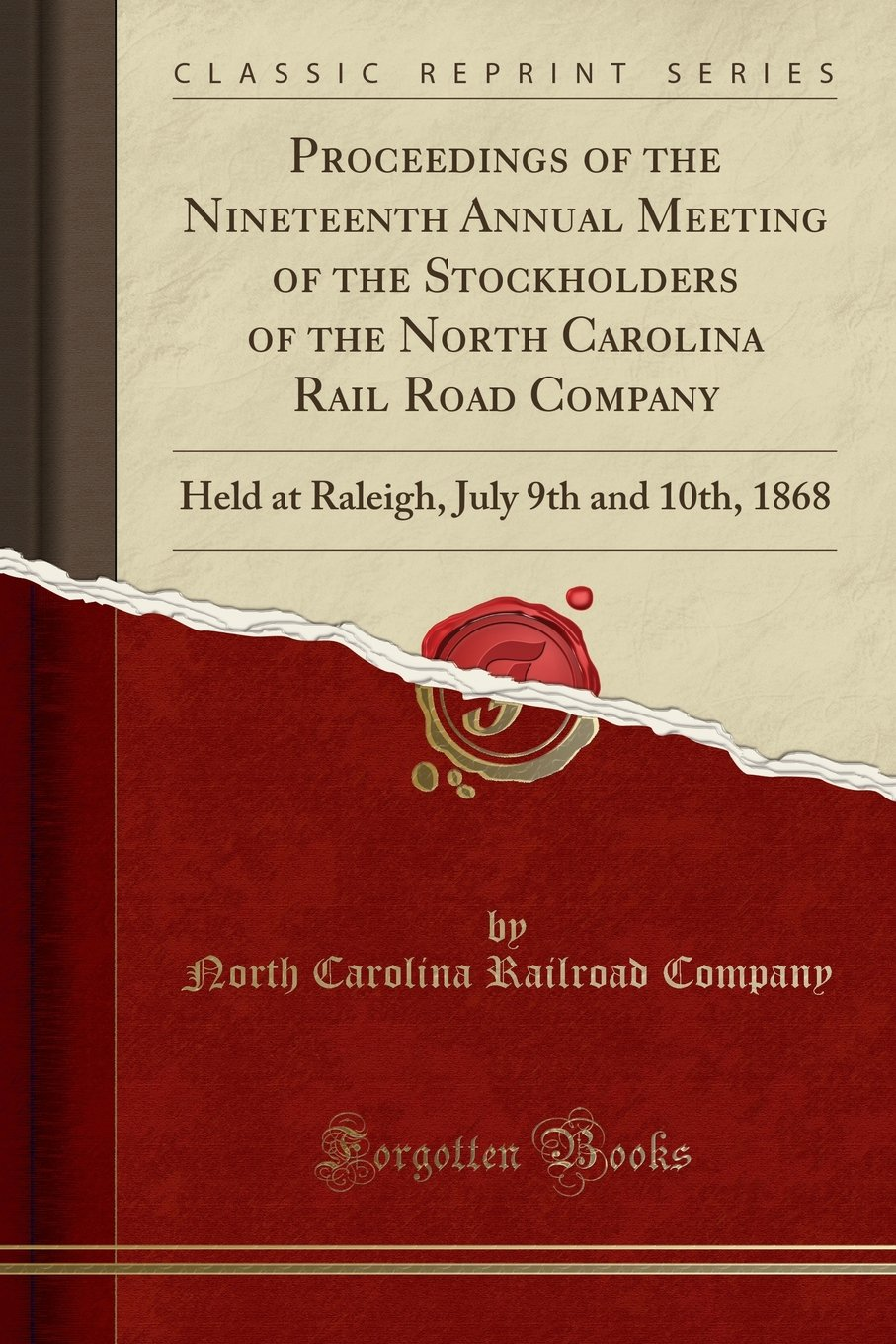Read Online Proceedings of the Nineteenth Annual Meeting of the Stockholders of the North Carolina Rail Road Company: Held at Raleigh, July 9th and 10th, 1868 (Classic Reprint) pdf epub