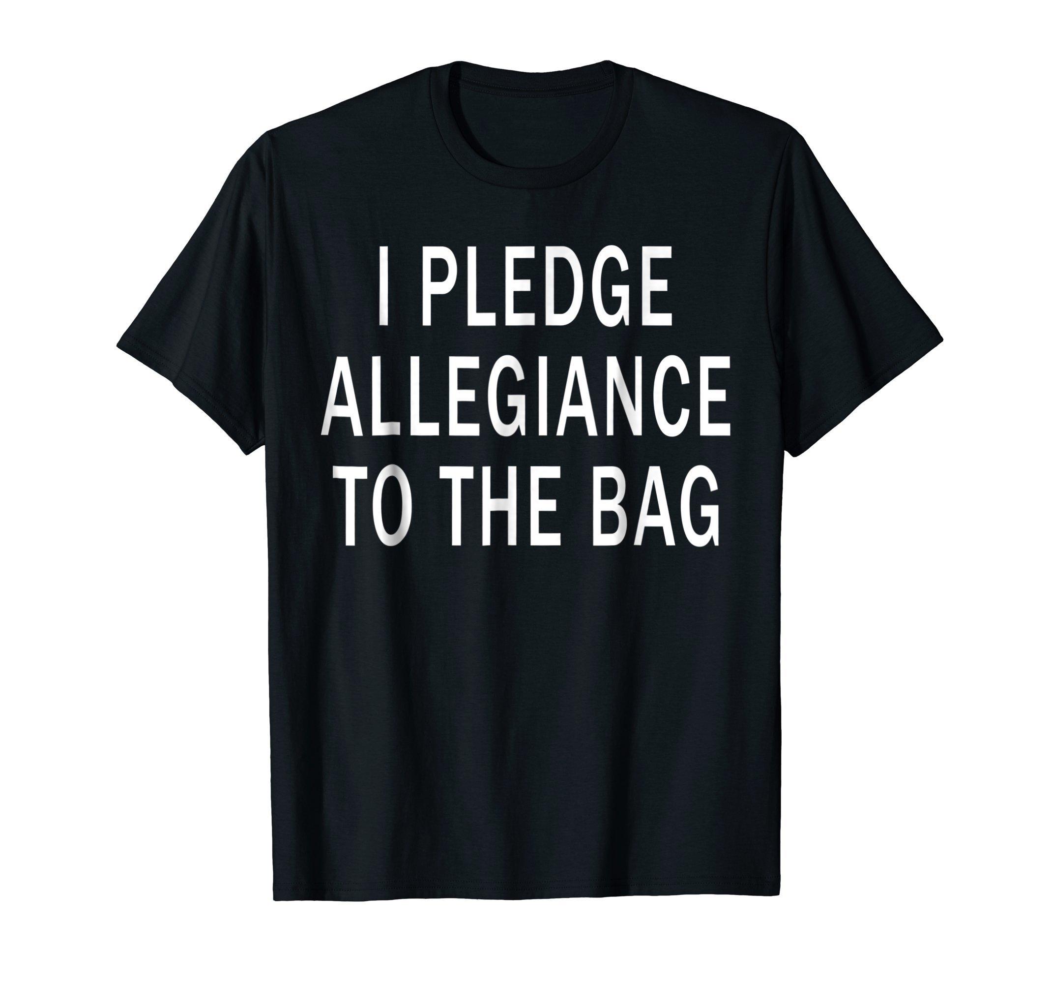 I Pledge Allegiance to the Bag T-shirt