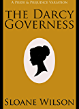 The Darcy Governess: A Pride and Prejudice Variation (English Edition)