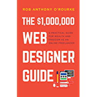 $1,000,000 Web Designer Guide: A Practical Guide for Wealth and Freedom as an Online Freelancer (English Edition)