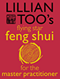 Lillian Too's Flying Star Feng Shui For The Master Practitioner: The Ultimate Guide to Advanced Practice (Lillian Too's Feng Shui in Small Doses)