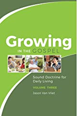 Growing in the Gospel: Sound Doctrine for Daily Living (Volume 3) Kindle Edition