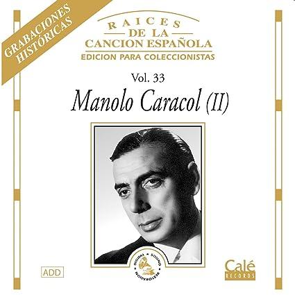 Raices de la Cancion Española Vol. 33: Manolo Caracol: Amazon.es: Música