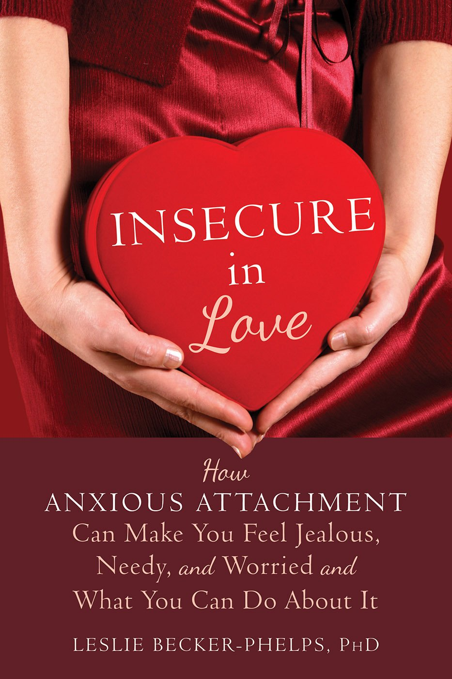 Insecure In Love  How Anxious Attachment Can Make You Feel Jealous Needy And Worried And What You Can Do About It  English Edition