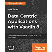 Data-Centric Applications with Vaadin 8: Develop and maintain high-quality web applications using Vaadin (English Edition)