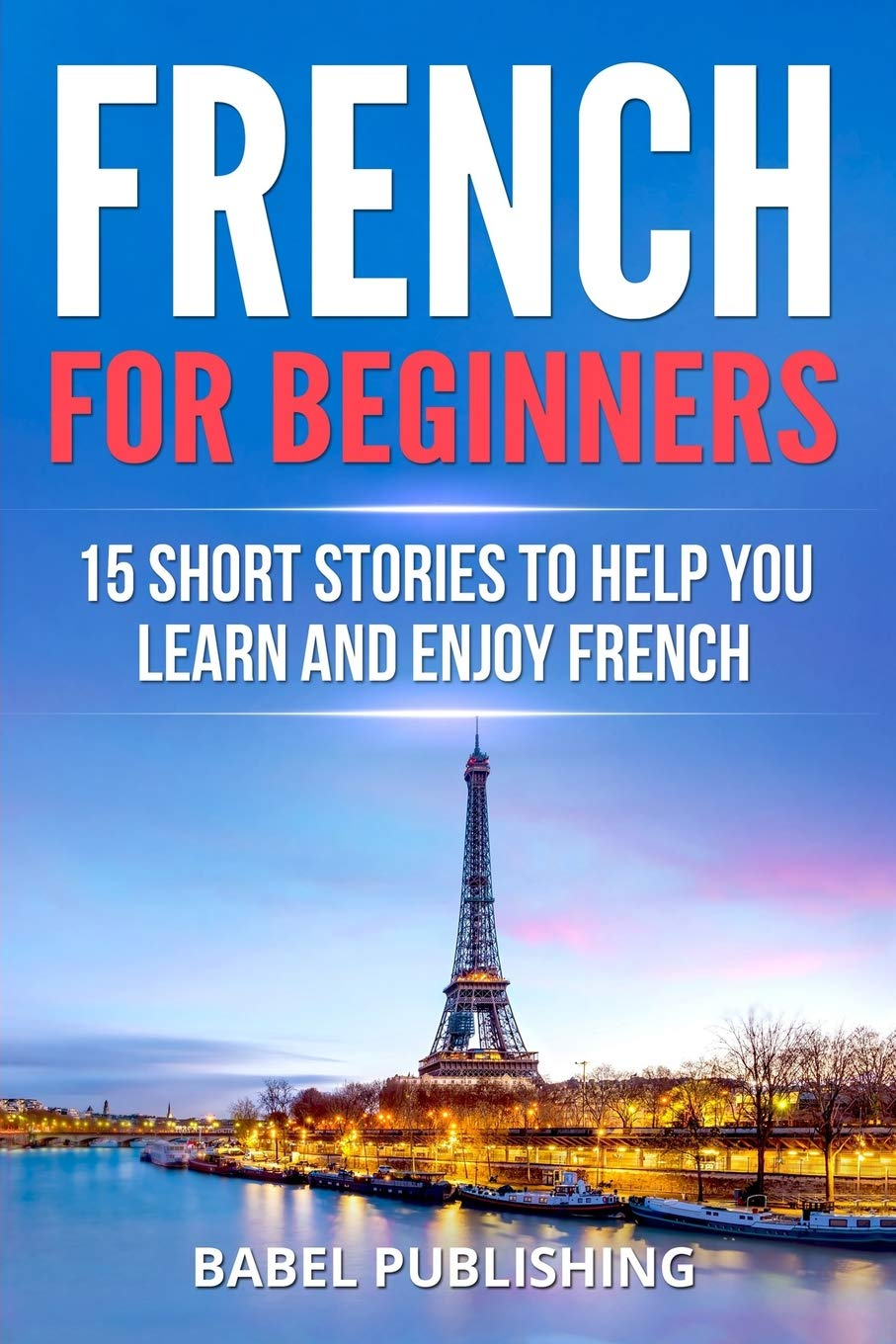 Read Online French for Beginners: 15 Short Stories to Help you Learn and Enjoy French pdf