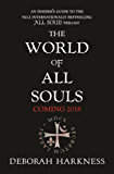 The World of All Souls: A Complete Guide to A Discovery of Witches, Shadow of Night and The Book of Life (English Edition)