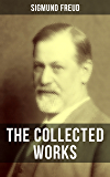 The Collected Works of Sigmund Freud: Psychoanalytical Studies, Articles & Theoretical Essays (The Interpretation of Dreams, Psychopathology of Everyday ... Three Contributions to the Theory of Sex…)