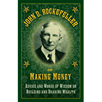 John D. Rockefeller on Making Money: Advice and Words of Wisdom on Building and Sharing Wealth