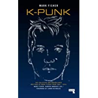 K-Punk: The Collected Writings of Mark Fisher