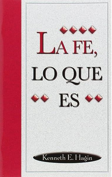 Amazon Com La Fe Lo Que Es What Is Faith 9780892761029 Kenneth E Hagin Books